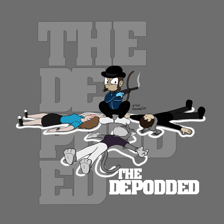 The Depodded. No monkey business