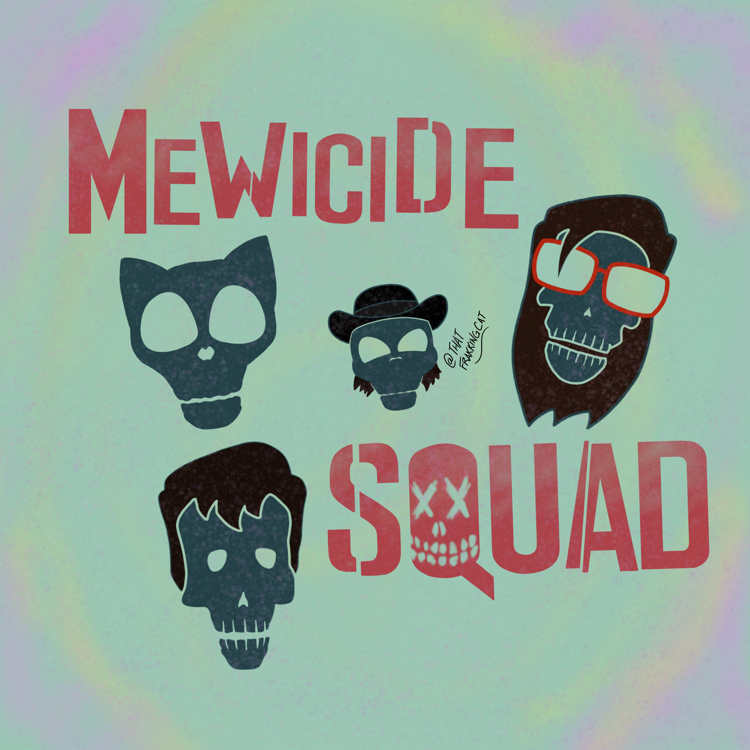 The idiots team up to form the Mewicide Squad.